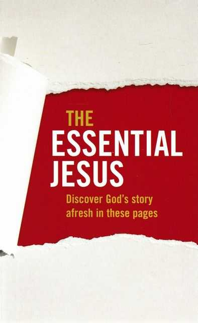 Image for The Essential Jesus: Discover God's Story Afresh in These Pages