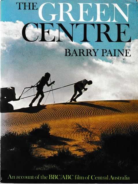 Image for The Green Centre: An Account of the BBC/ABC film of Central Australia