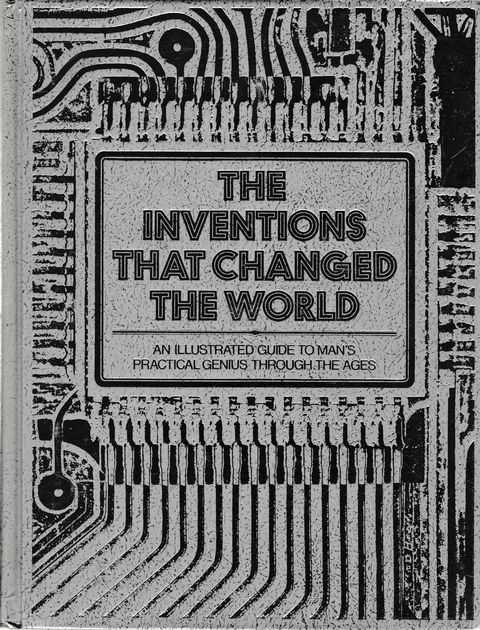 Image for The Inventions That Changed The World; An Illustrated Guide to Man's Practical Genius Through The Ages