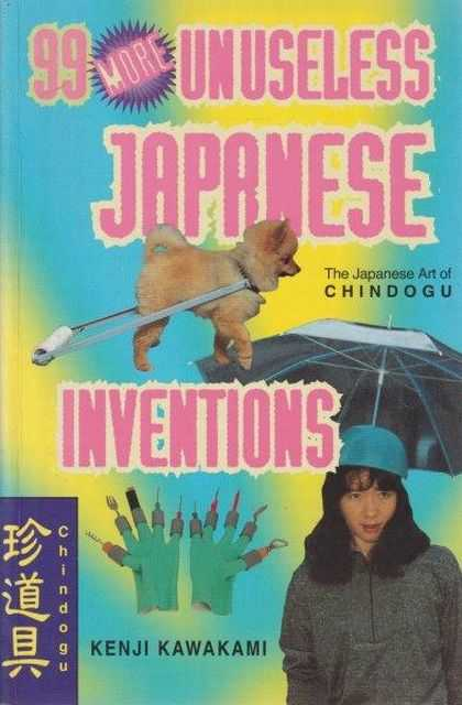 Image for 99 More Unuseless Japanese Inventions - The Japanese Art Of Chindogu