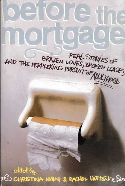 Image for Before The Mortgage: Reat Stories of Brazen Loves, Broken Leases, and the Perplexing Pursuit of Adulthood