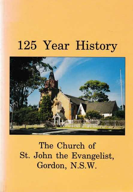 Image for 125 Year History: The Church of St. John the Evangelist, Gordon, NSW