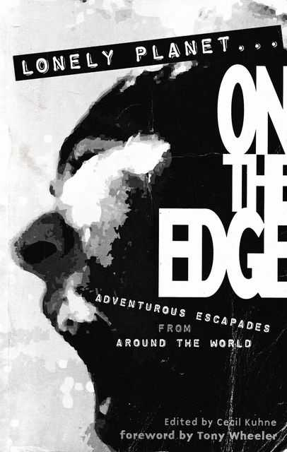 Image for Lonely Planet...On The Edge: Adventurous Escapades From Around The World