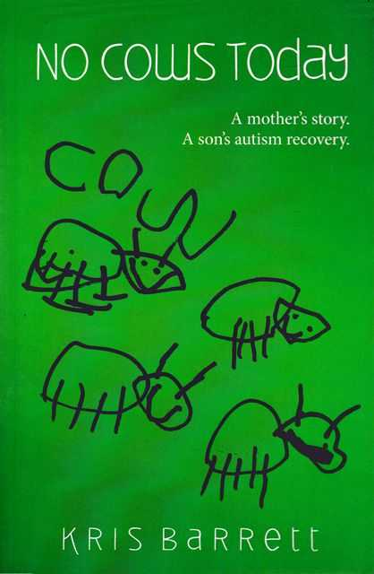 Image for No Cows Today: A Mother's Story, A Son's Autism Recovery
