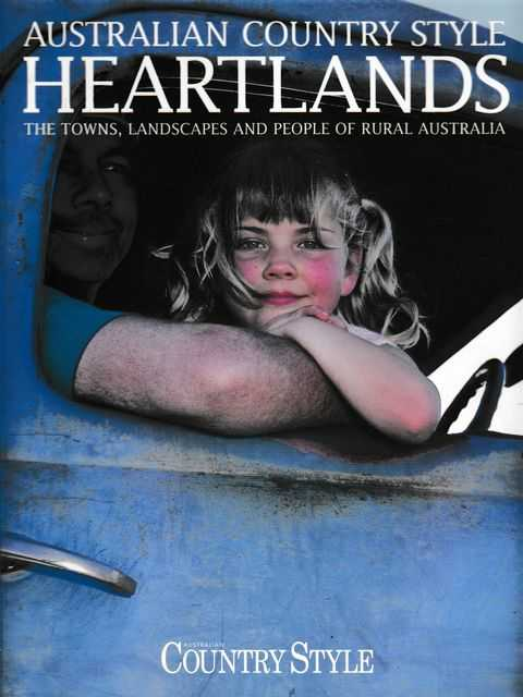 Image for Australian Country Style: Heartlands: The Towns, Landscapes and People of Rural Australia