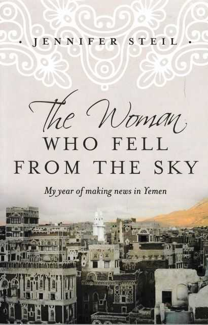 Image for The Woman Who Fell From The Sky: My Year of Making News in Yemen