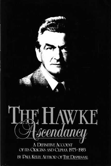 Image for The Hawke Ascendancy: A Definitive Account of its Origins and Climax 1975-1983