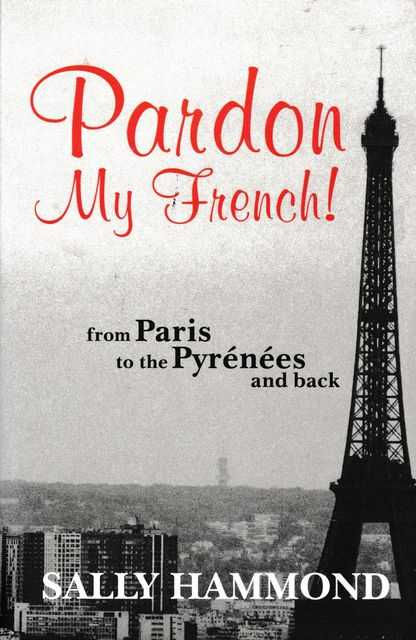 Image for Pardon My French! From Paris to Pyrenees and Back