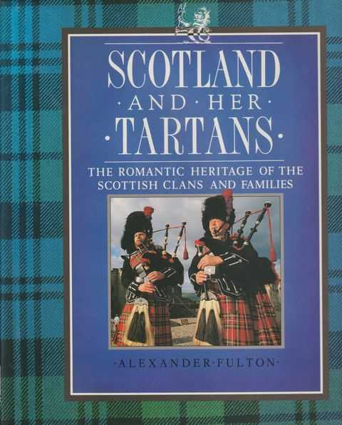 Image for Scotland And Her Tartans - The Romantic Heritage Of The Scottish Clans And Families