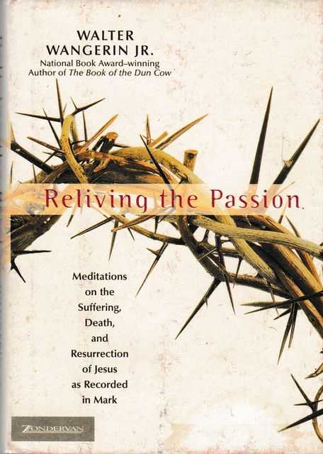 Image for Reliving The Passion: Meditations on the Suffering, Death, and Resurrection of Jesus as Records in Mark