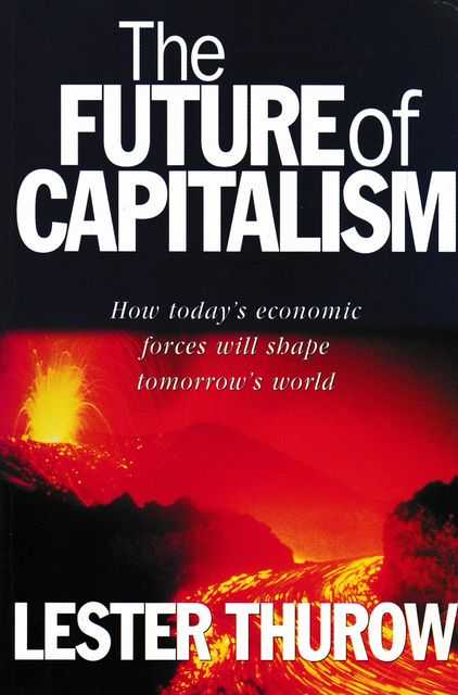 Image for The Future of Capitalism: How Today's Economic Forces will Shape Tomorrow's World