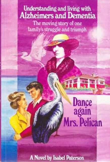 Image for Dance Again Mrs Pelican: Understanding and Living with Alzheimers and Dementia