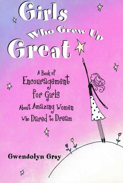 Image for Girls Who Grew Up Great: A Book of Encouragement for Girls about Amazing Women Who Dared to Dream