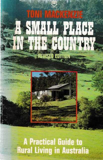 Image for A Small Place in the Country: A Practical Guide to Rural Living in Australia