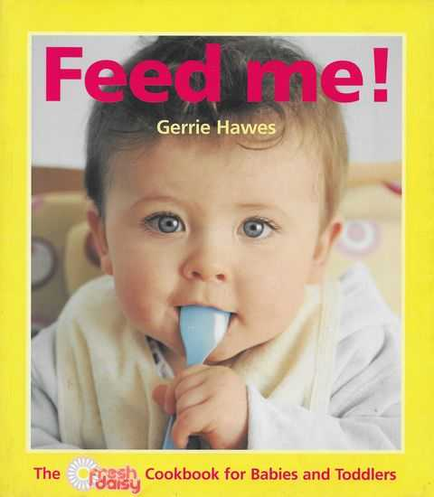 Image for Feed Me; The Fresh Daily Cookbook for Babies and Toddlers