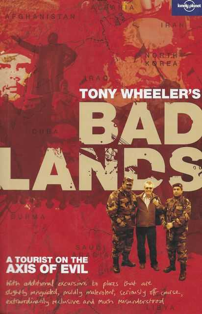 Image for Tony Wheeler's Bad Lands: A Tourist on the Axis of Evil