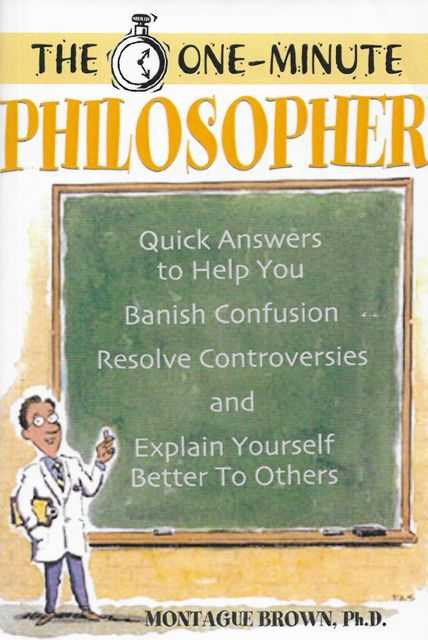 Image for The One Minute Philosopher : Quick Answers to Help You Banish Confusion, Resolve Controversies, and Explain Yourself Better to Others