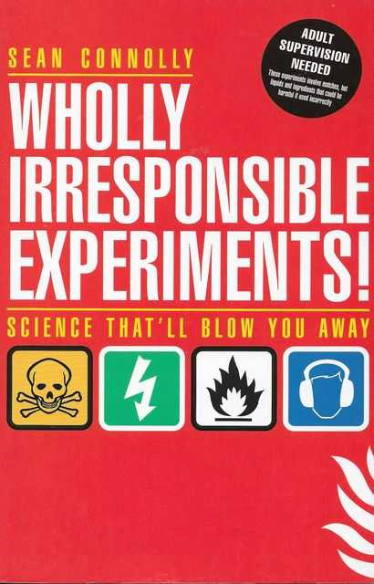 Image for Wholly Irresponsible Experiments! Science That'll Blow You Away