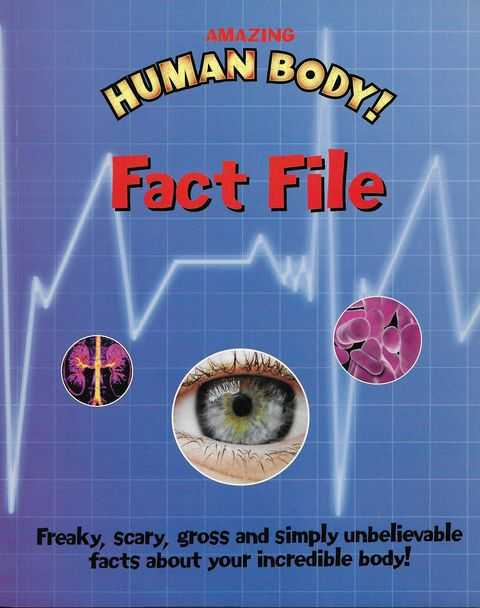 Image for Amazing Human Body Fact File: Freaky, Gross and Simply Unbelievable Facts About Your Incredible Body!