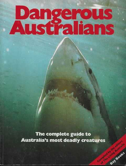 Image for Dangerous Australians: The Complete Guide to Australia's Most Deadly Creatures