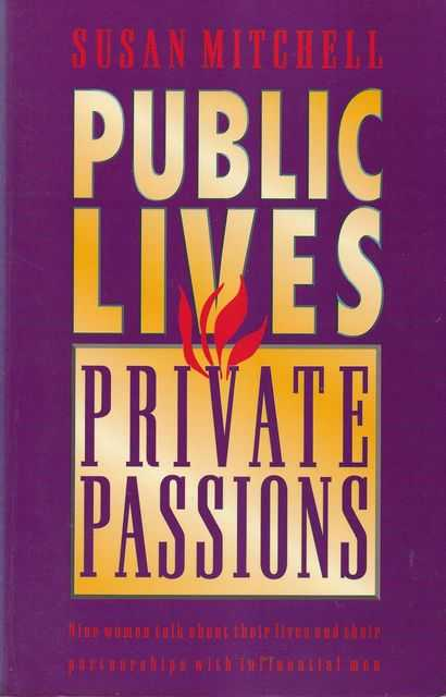Image for Public Lives, Private Passions: Nine Women Talk About Their Lives and their Partnerships with Influential Men