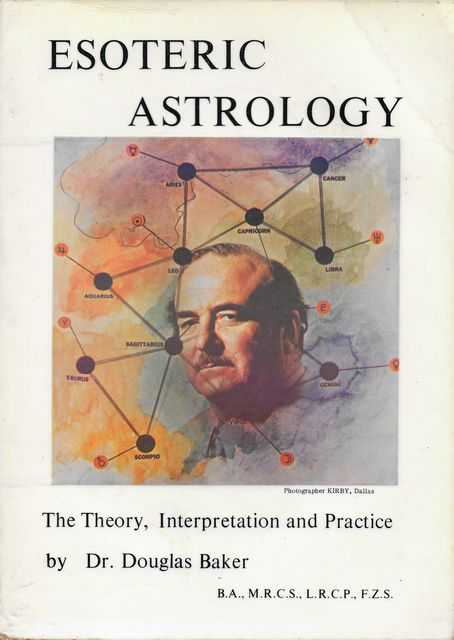 Image for The Theory, Interpretation and Practice of Esoteric Astrology [Part One of Volume Four of The Seven Pillars of Ancient Wisdom] [The Synthesis of Yoga, Esoteric Science and Psychology]