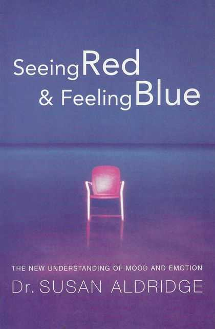 Image for Seeing Red & Feeling Blue: The New Understanding of Mood & Emotion