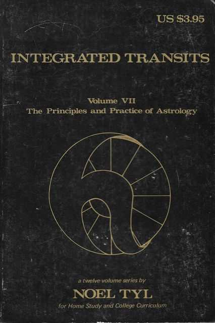 Image for Integrated Transits Volume VII: The Principles and Practice of Astrology