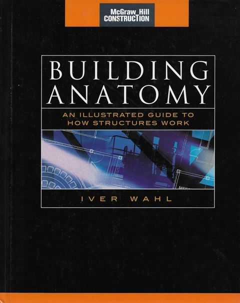 Image for Building Anatomy: An illustrated Guide to How Structures Work