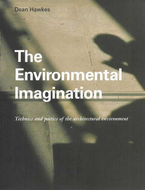 Image for The Environmental Imagination: Technics and Poetics of the Architectural Environment