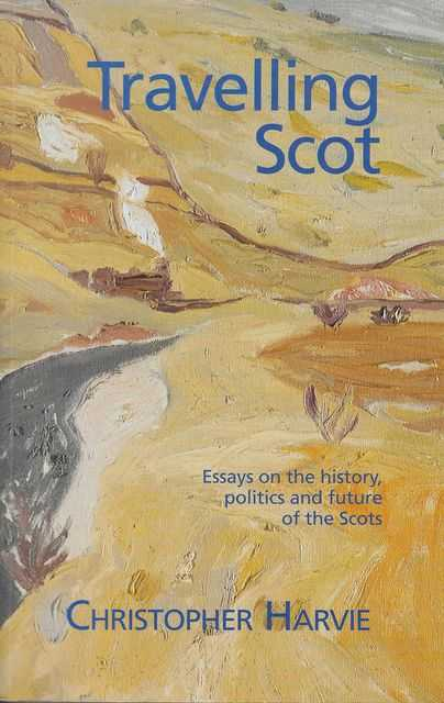 Image for Travelling Scot: Essays on the History, Politics and Future of the Scots