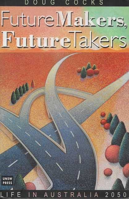 Image for Future Makers, Future Takers: Life in Australia 2050