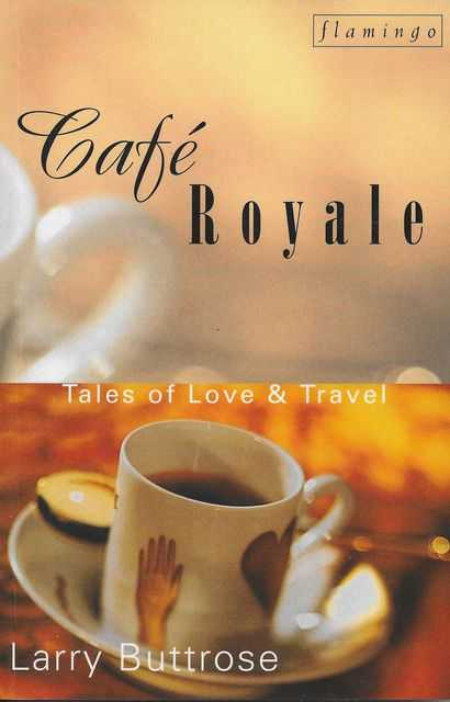 Image for Cafe Royale: Tales of Love & Travel