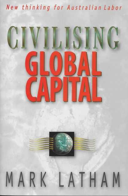 Image for Civilising Global Capital: New Thinking for Australian Labor