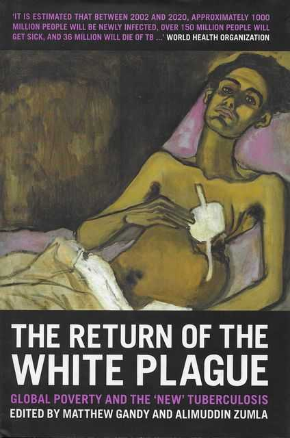 Image for The Return of the White Plague: Global Poverty and the New Tuberculosis