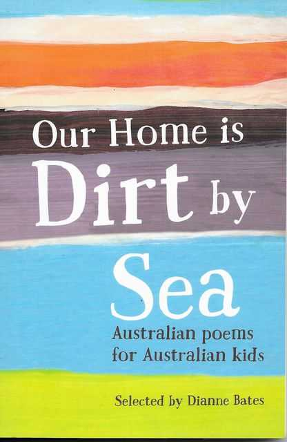 Image for Our Home is Dirt by Sea: Australian Poems for Australian Kids