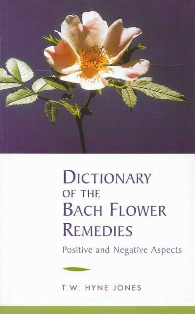Image for Dictionary of the Bach Flower Remedies: Positive and Negative Aspects