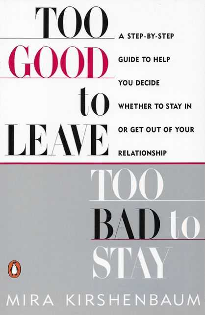 Image for Too Good to Leave Too Bad To Stay: A Step-By-Step Guide to Help you Decide Whether To Stay In or Get Out of Your Relationship