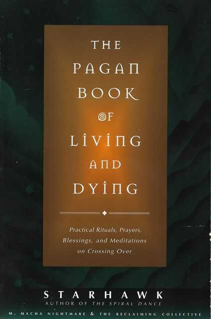 Image for The Pagan Book of Living and Dying: Practical Rituals, Prayers, Blessings and Meditations on Crossing Over