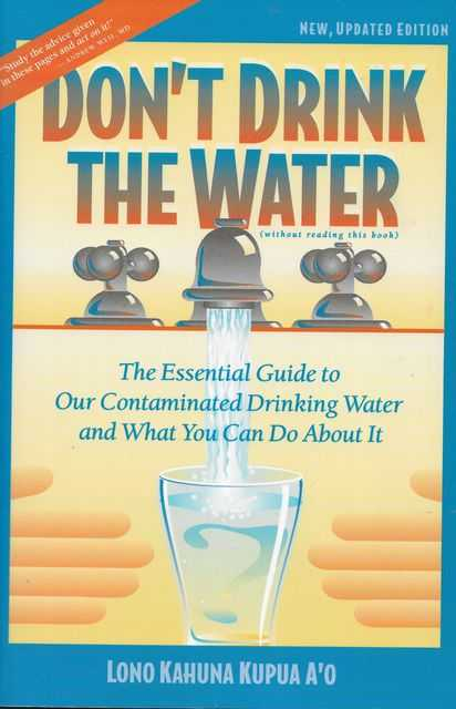 Image for Don't Drink the Water: The Essential Guide to Our Contaminated Drinking Water and What You Can Do About it