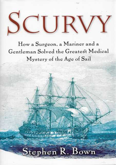 Image for Scurvy: How A Surgeon, A Mariner and a Gentleman Solved the Greatest Medical Mystery of the Age of Sail