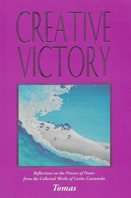 Image for Creative Victory: Reflections on the Process of Power from the Collected Works of Carlos Castaneda
