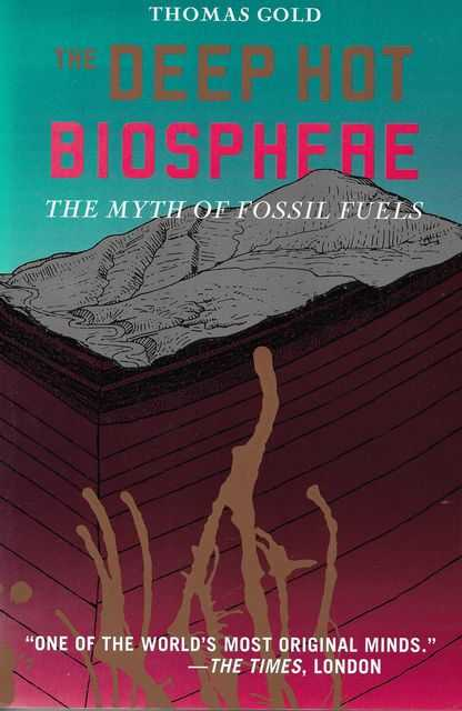 Image for The Deep Hot Biosphere: The Myth of Fossil Fuels