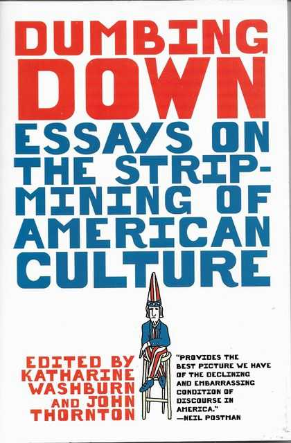 Image for Dumbing Down: Essays on the Strip-Mining of Amercian Culture