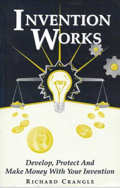 Image for Invention Works: Develop, Protect and Make Money With Your Invention