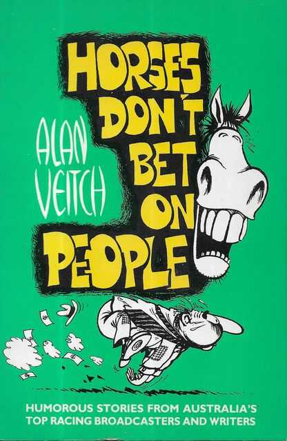 Image for Horses Don't Bet on People: Humorous Stories from Australia's Top Racing Broadcasters and Writers