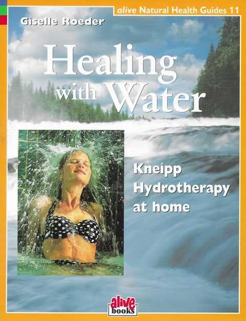 Image for Healing With Water: Kniepp Hydrotherapy at Home [Alive Natural Health Guides 11]
