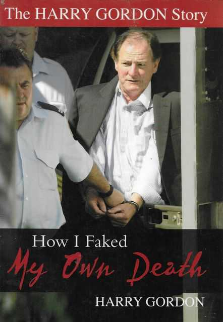 Image for The Harry Gordon Story: How I Faked my Own Death
