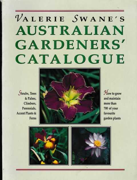 Image for Valerie Swane's Australian Gardeners' Catalogue - How To Grow and Maintain More Than 700 of Your Favourite Garden Plants