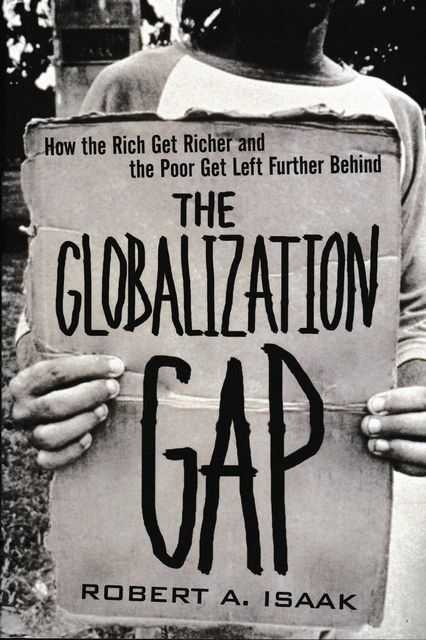 Image for The Globalization Gap: How The Rich Get Richer and The Poor Get Left Further Behind